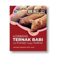 Buku Agribisnis Ternak Babi Dari Konsep Hingga Aplikasi