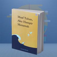 BUKU MOTIVASI ISLAM MAAF TUHAN, AKU HAMPIR MENYERAH (ALFIALGHAZALI)