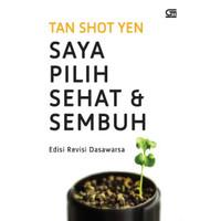 Buku Saya Pilih Sehat dan Sembuh edisi Revisi Dasawarsa Tan Shot Yen