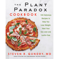 The plant paradox cookbook_ 100 delicious - Dr. Steven R. Gundry, M.D