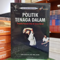 Buku Politik Tenaga Dalam Praktik Pencak Silat di Ja