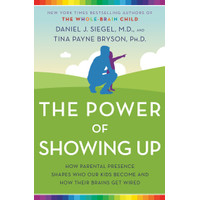 The Power of Showing Up_ Daniel J. Siegel_ Tina Payne Bryson