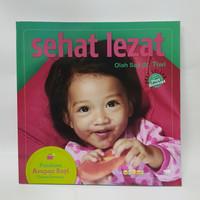 Buku Sehat Lezat: Panduan Asupan Bayi Tahun Pertama (dr. Tiwi)