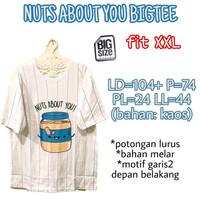 Nuts About You Bigtee KAOS WANITA ADEM MELAR TERMURAH BIGSIZE XXL 2XL