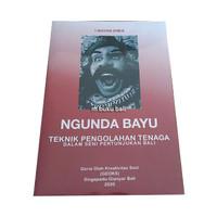 Ngunda Bayu Teknik Pengolahan Tenaga dalam Seni Pertunjukan Bali