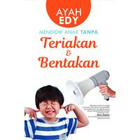 Buku Parenting Ayah Edy Mendidik Anak Tanpa Teriakan dan Bentakan