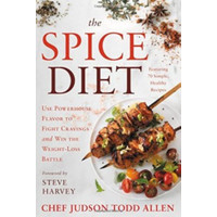The Spice Diet: Use Powerhouse Flavor to Fight Cravings and Win the