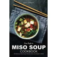 From Dashi to Miso Soup Cookbook: 30 Delicious Miso Soup Recipes tha