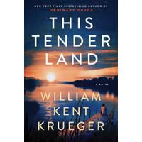 This Tender Land A Novel by Krueger William Kent