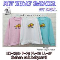 Not Today Sweater WANITA LENGAN PANJANG MELAR SUPER JUMBO XXXL 3XL 3L