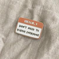Hello I Don't Need to Please Everyone Enamel Pin