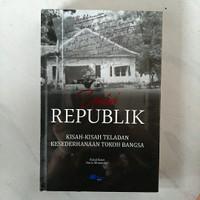 Buku UNTUK REPUBLIK - Kisah-Kisah Teladan Kesederhanaan Tokoh Bangsa