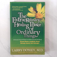 Larry Dossey, M.D. The Extraordinary Healing Power Of Ordinary Things