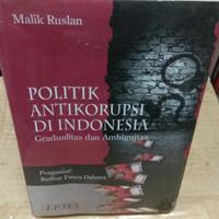 Politik Antikorupsi Di Indonesia Gradualitas dan Ambiguitas