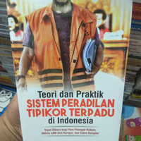 Teori dan Praktik Sistem Peradilan Tepikor Terpadu di Indonesia