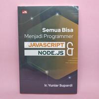 Semua Bisa Menjadi Programmer JAVASCRIPT & NODE.JS oleh Ir. Yuniar S