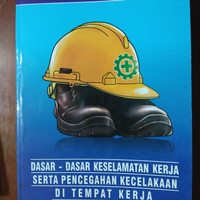 Dasar dasar keselamatan kerja serta pencegahan kecelakan ditempat kerj