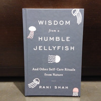 Wisdom from a Humble Jellyfish: And Other Self-Care Rituals from Natur
