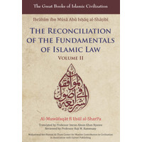 The Reconciliation of the Fundamentals of Islamic Law, Volume II