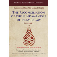 The Reconciliation of the Fundamentals of Islamic Law, Volume I