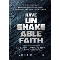 Have Unshakable Faith, Membangun Iman yang Teguh dan Tidak Tergoyahkan