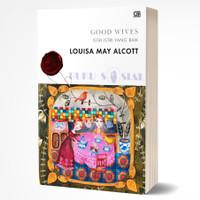 Istri-istri yang Baik (Good Wives) - Louisa May Alcott