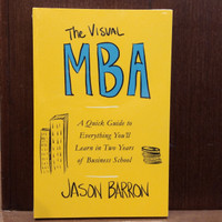 The Visual MBA: A Quick Guide to Everything You'll Learn in Two