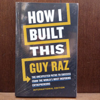How I Built This: The Unexpected Paths to Success From the World's