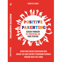 Positive Parenting - Sebuah Panduan Ke-Parenting-an Yang Penting