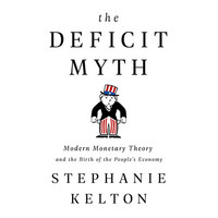 The Deficit Myth: Modern Monetary Theory and the Birth of the People's