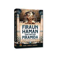 Firaun, Haman, dan Misteri Piramida : Mengungkap Peninggalan Peradaban