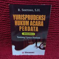 Yurisprudensi hukum acara perdata bagian 6 tentang upaya hukum-soeroso