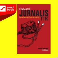 Pengantar Jurnalistik : Seputar Organisasi Produk kode Etik ( Edisi Re
