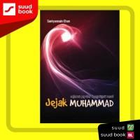 Jejak Muhammad Sejarah Populer Keagungan Rasul