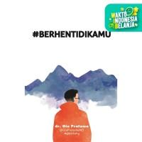 #BERHENTIDIKAMU - Dr. Gia Pratama
