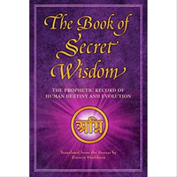 The Book of Secret Wisdom - The Prophetic Record of Human Destiny and