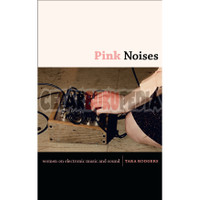 Pink Noises Women on Electronic Music and Sound, tara rodgers
