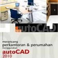 Merancang Perkantoran dan Perumahan Menggunakan AutoCAD 2010