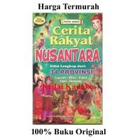 Buku Cerita Rakyat Nusantara Edisi Lengkap 34 Provinsi Bergambar