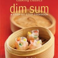 Cooking Classics Dim Sum A Step-by-Step Cookbook