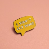 I Didn't Cry Today Enamel Pin