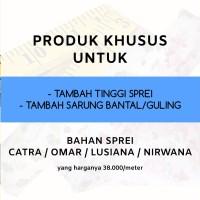 Tambah Tinggi Sprei, Sarung Bantal Guling - Bahan CATRA/OMAR/NIRWANA