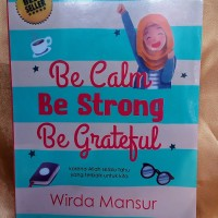 Be Calm, Be Strong, Be Grateful Wirda Mansur