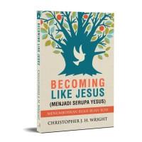 Becoming Like Jesus (Menjadi Serupa Yesus)