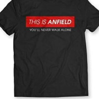 BAJU KAOS JERSEY LIVERPOOL THIS IS ANFIELD YOU'LL NEVER WALK ALONE