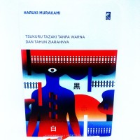Tsukuru Tazaki Tanpa Warna Dan Tahun Ziarahnya - Haruki Murakami -