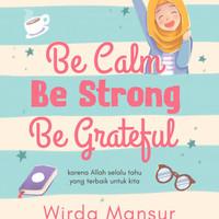Buku Be Calm, Be Strong, Be Grateful by Wirda Mansur