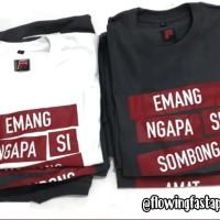 "Kaos Cotton Combed 24 s Sablon Rubber "" Emang Ngapa Si Sombong Amat """