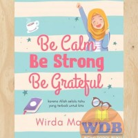 Be Calm Be Strong Be Grateful | Wirda Mansur