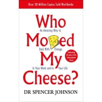 Who moved my cheese?: An amazing way to deal with change in your